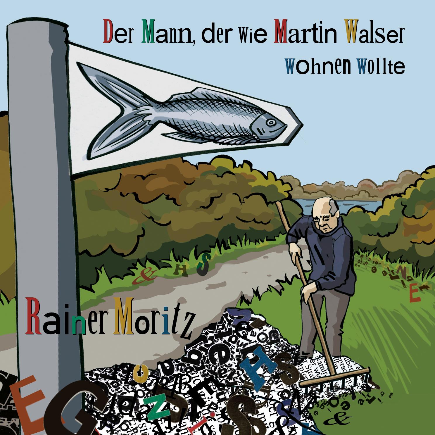 """""""Der Mann der wie Martin Walser leben wollte"""" von Rainer Moritz"""