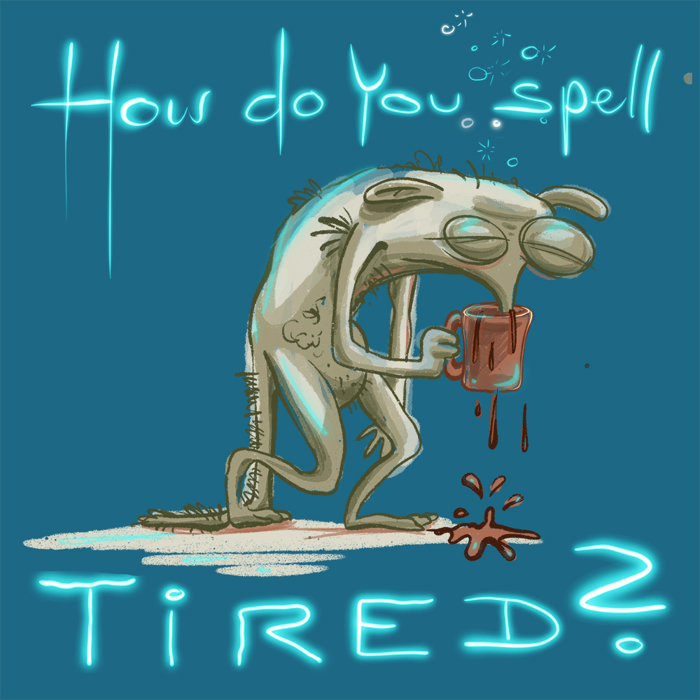 """Spell Tired"" digitale Zeichnung"